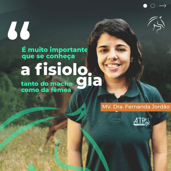 A importância do conhecimento em Fisiologia Reprodutiva para o sucesso em Reprodução Equina e notas sobre a ATP Online – MV. Dra. Fernanda Jordão